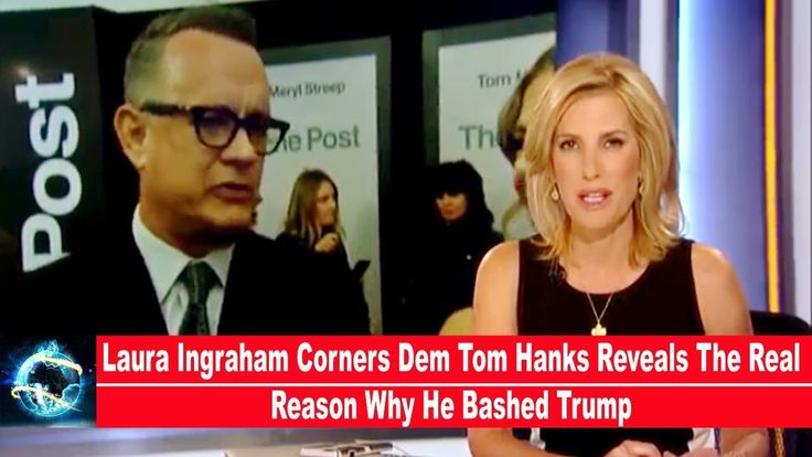 Laura Ingraham Corners Dem Tom Hanks Reveals The Real Reason Why He Bash...