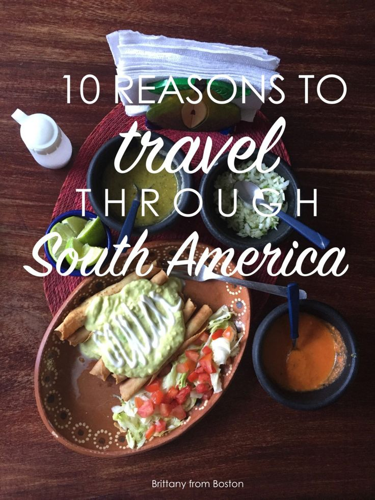10 Reasons To Travel Through South America // Brittany from Boston