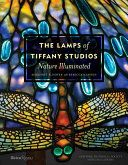 The lamps of Tiffany Studios : nature illuminated : the Neustadt Collection at the New-York Historical Society / Margaret K. Hofer with Rebecca Klassen ; photography by Colin Cooke