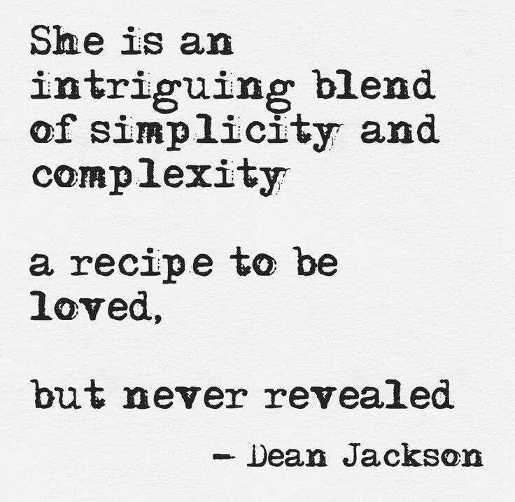 """She is an intriguing blend of simplicity and complexity ... a recipe to be loved, but never revealed"" -Dean Jackson."