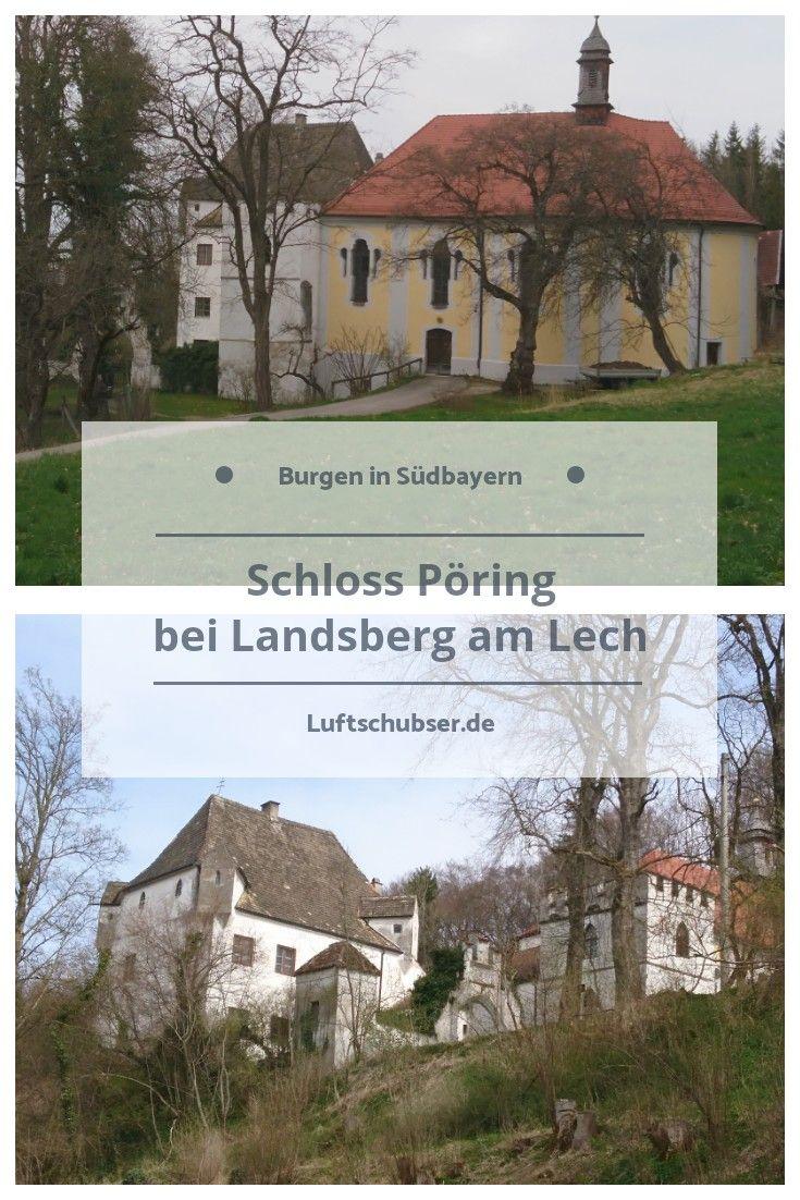 Schloss Poring Stammt Aus Dem 9 Jahrhundert Es Liegt Ca 45 Minuten Sudlich Von Landsberg Direkt Uber Dem Lech Burg Schlosser In Bayern Burgen Und Schlosser