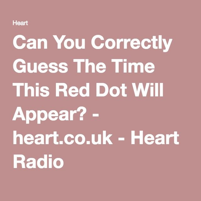 Can You Correctly Guess The Time This Red Dot Will Appear? - heart.co.uk - Heart Radio