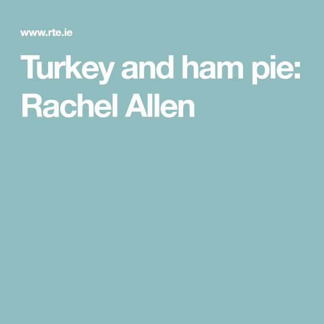 Turkey and ham pie: Rachel Allen