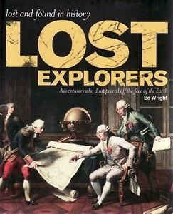 """Lost Explorers (Lost and Found in History), Adventurers Who Disappeared Off the Face of the Earth"""