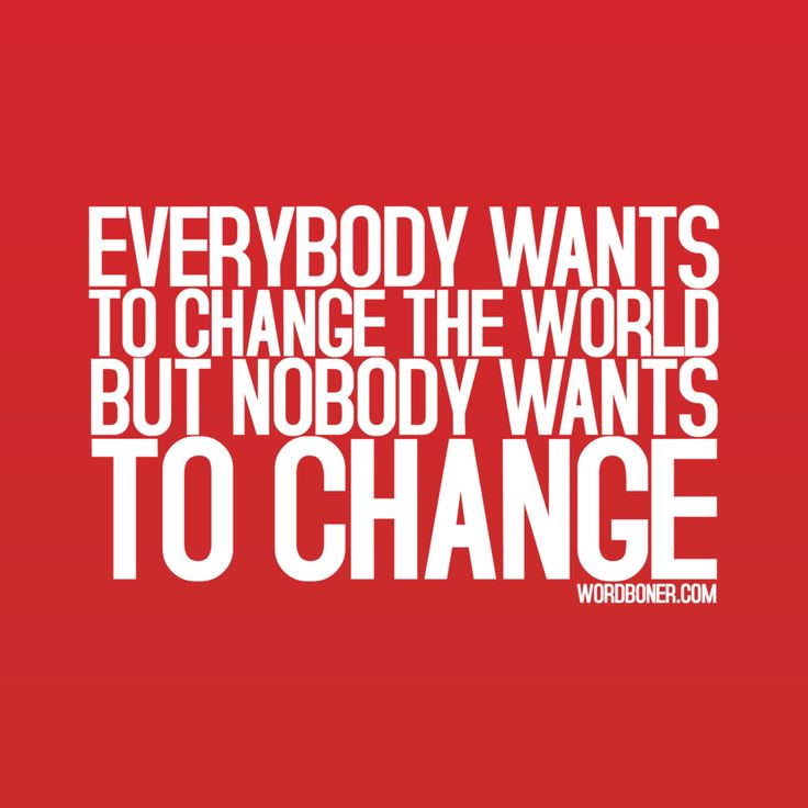 nobody wants to changeWords Of Wisdom, Life Motivation, Food For Thoughts, Social Workers, Mom Sayings, Nelson Mandela, Change The World, True, Inspiration Quotes