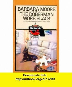 The Doberman Wore Black (9780440120599) Barbara Moore , ISBN-10: 0440120594  , ISBN-13: 978-0440120599 ,  , tutorials , pdf , ebook , torrent , downloads , rapidshare , filesonic , hotfile , megaupload , fileserve