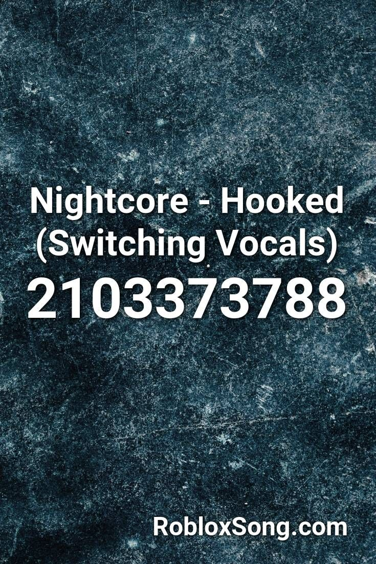 Nightcore Hooked Switching Vocals Roblox Id Roblox Music