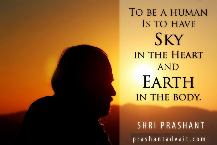To be a human is to have Sky in the Heart and Earth in the body. ~ Shri Prashant  #ShriPrashant #Advait #human #earth #heart #body # freedom Read at:- prashantadvait.com Watch at:- www.youtube.com/c/ShriPrashant Website:- www.advait.org.in Facebook:- www.facebook.com/prashant.advait LinkedIn:- www.linkedin.com/in/prashantadvait Twitter:- https://twitter.com/Prashant_Advait