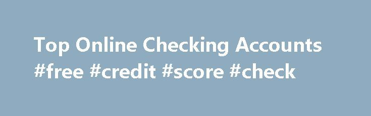 "Top Online Checking Accounts #free #credit #score #check http://credits.remmont.com/top-online-checking-accounts-free-credit-score-check/  #free online credit check # More from the nerds NerdWallet Many of the offers appearing on this site are from advertisers who compensate us to be listed on our site. The results of our ""banking comparison tool"" are based on…  Read moreThe post Top Online Checking Accounts #free #credit #score #check appeared first on Credits."