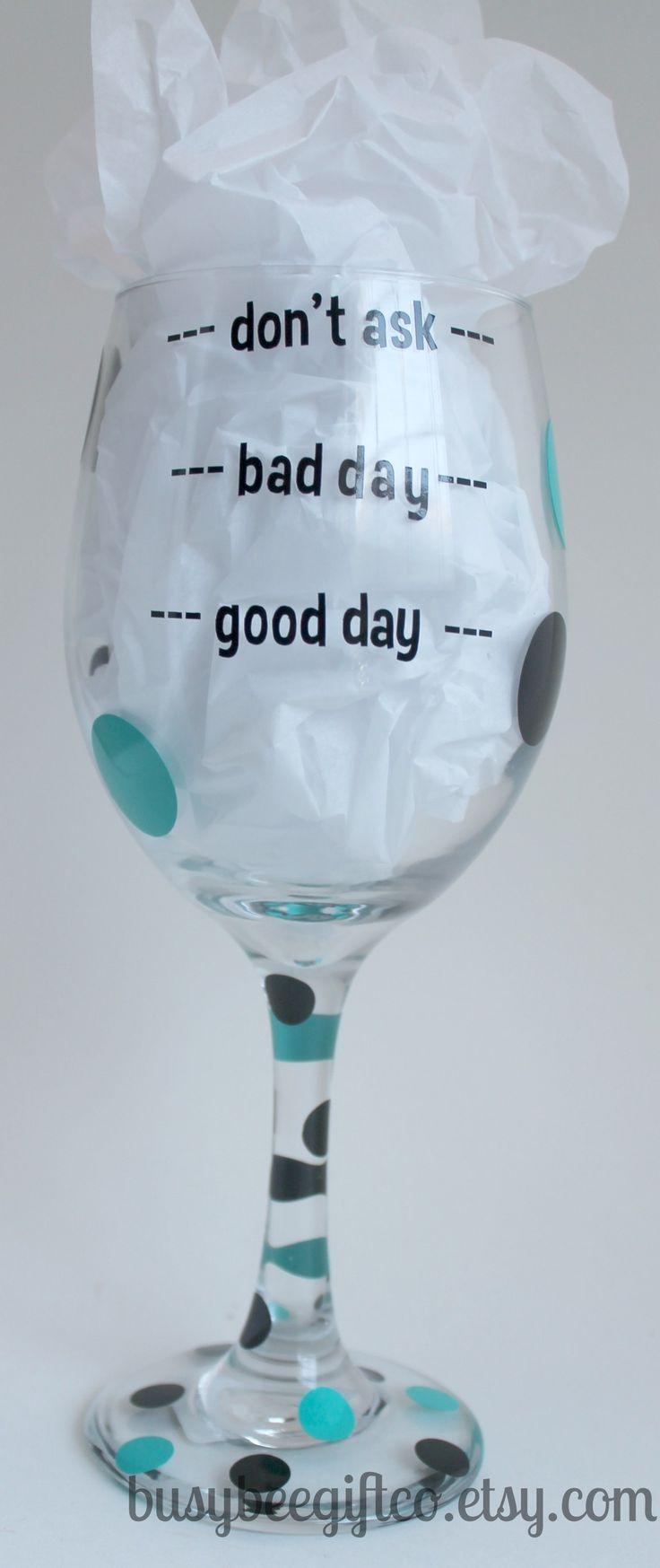 Good Day, Bay Day, Dont Ask 20 oz Wine Glass - $10.00 - Handmade Crafts by Mi Bella Vinyl