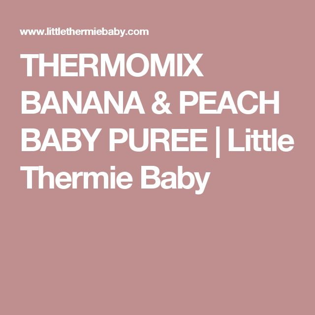 THERMOMIX BANANA & PEACH BABY PUREE | Little Thermie Baby