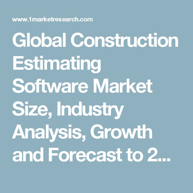 Global Construction Estimating Software Market Size, Industry Analysis, Growth and Forecast to 2022