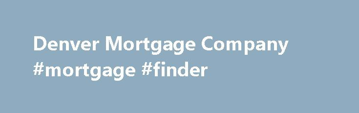Denver Mortgage Company #mortgage #finder http://mortgage.remmont.com/denver-mortgage-company-mortgage-finder/  #mortgage company # Colorado Mortgage Rates from Your Denver Mortgage Company FHA Loan Qualify with lower credit Lower down payment Easy refinancing An FHA LOAN is a mortgage insured by the Federal Housing Administration. In order to protect the lender from a loss if the borrower fails to pay on the loan, borrowers with FHA loans pay for mortgage insurance. FHA loans are one of the…