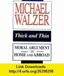 Thick and Thin Moral Argument at Home and Abroad (FRANK COVEY LOYOLA L) (9780268018979) Michael Walzer , ISBN-10: 0268018979  , ISBN-13: 978-0268018979 ,  , tutorials , pdf , ebook , torrent , downloads , rapidshare , filesonic , hotfile , megaupload , fileserve