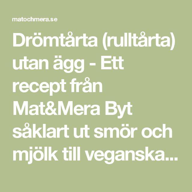 Drömtårta (rulltårta) utan ägg - Ett recept från Mat&Mera Byt såklart ut smör och mjölk till veganska alternativ.