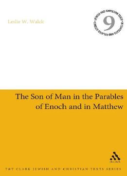 Son Of Man In The Parables Of Enoch And In Matthew (jewish & Christian Text) free ebook