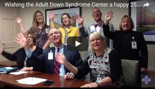 Patients, families, friends and Advocate Health Care leaders wish a happy 25th anniversary to the Adult Down Syndrome Center.