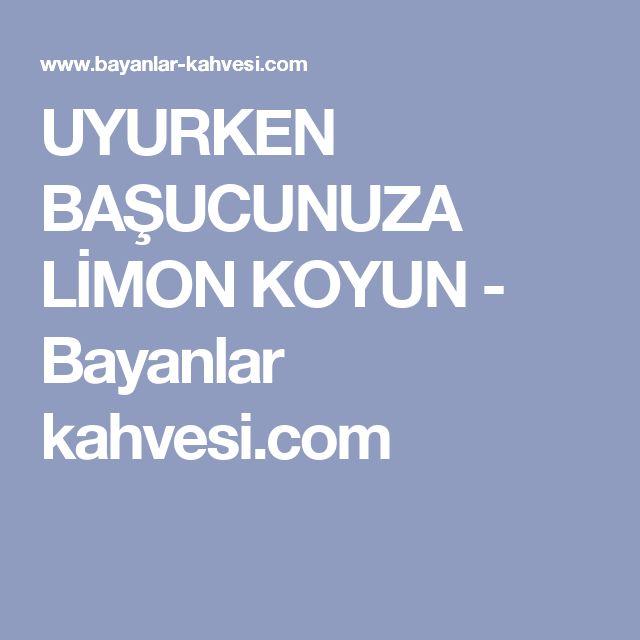UYURKEN BAŞUCUNUZA LİMON KOYUN - Bayanlar kahvesi.com
