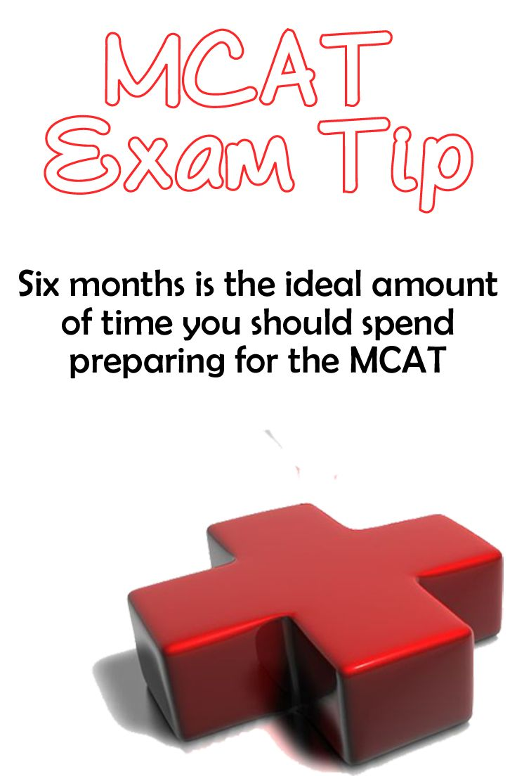 Medical College Admission Test (MCAT) Tip: Six Months Is The Ideal Amount Of
