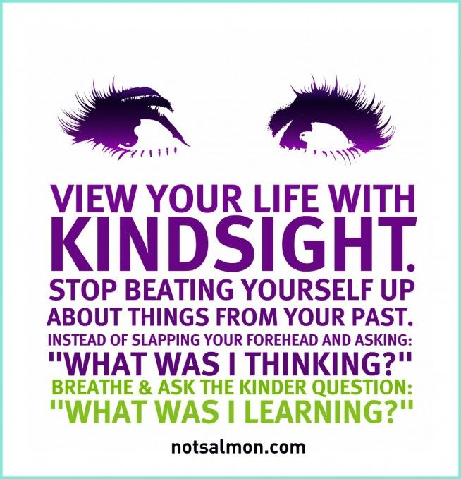 "View your life with ""kindsight"": Sayings, Life, Kindsight, Inspiration, Quotes, Wisdom, Thought"
