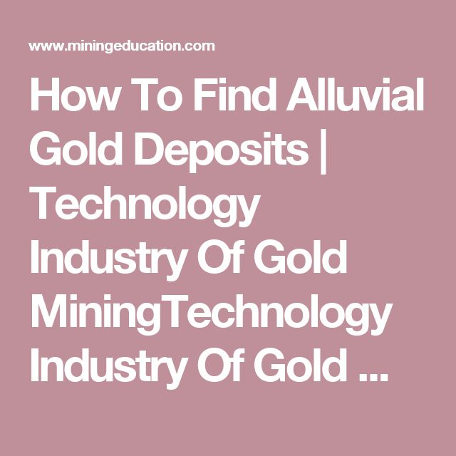 How To Find Alluvial Gold Deposits | Technology Industry Of Gold MiningTechnology Industry Of Gold Mining