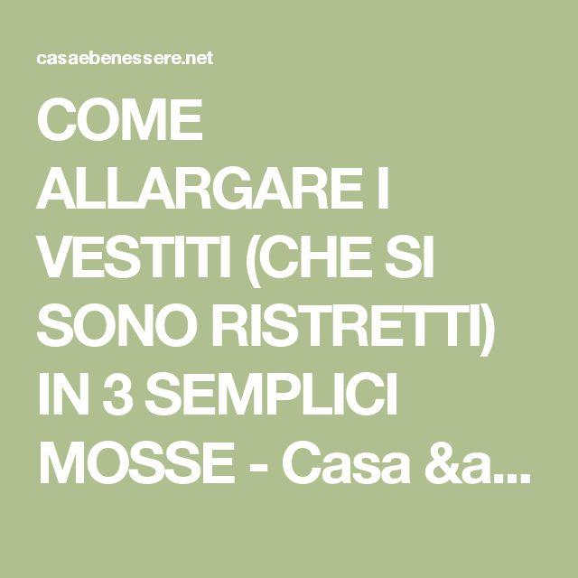 COME ALLARGARE I VESTITI (CHE SI SONO RISTRETTI) IN 3 SEMPLICI MOSSE - Casa & Benessere