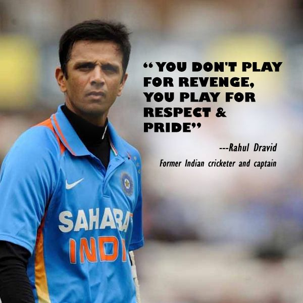 "#InspirationalQuote‬ : ""You don't play for revenge, you play for respect and pride."" - Rahul Dravid"