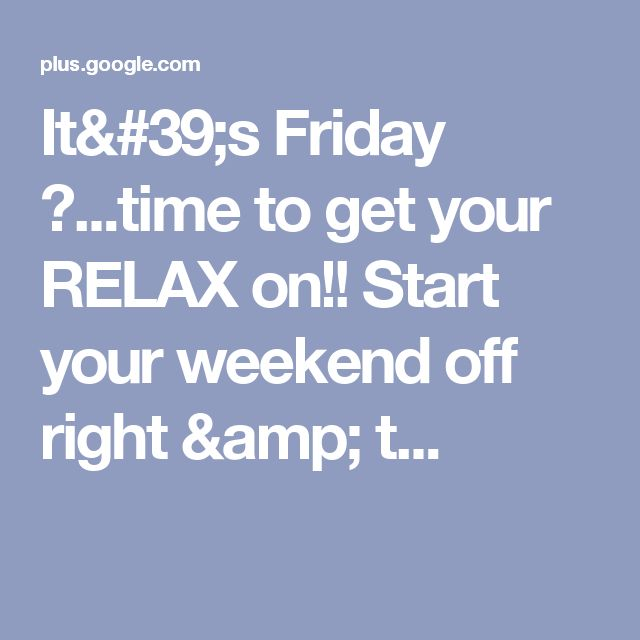 It's Friday 😊...time to get your RELAX on!! Start your weekend off right & t...