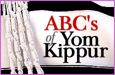 The ABCs of Yom Kippur -- excellent, clear guide with an emphasis on atonement and fasting