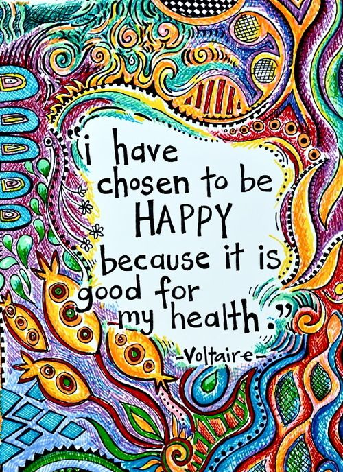 I have chosen to be happy because it is good for my