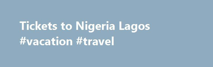 Tickets to Nigeria Lagos #vacation #travel http://travels.remmont.com/tickets-to-nigeria-lagos-vacation-travel/  #get cheap airline tickets # Ticketstonigeria.co.uk is the right place for travelers who want to get cheap tickets to Nigeria for cheap flights to Nigeria (Lagos, Abuja, Port Harcourt and other cities in Nigeria) from United Kingdom. We are a... Read moreThe post Tickets to Nigeria Lagos #vacation #travel appeared first on Travels.