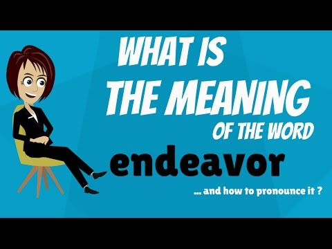 What does ENDEAVOR mean? ENDEAVOR meaning - ENDEAVOR definition - How to...