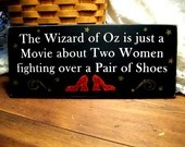 The Wizard of Oz is just a movie about two women fighting over a pair of shoes quote - 36 of My Favorite Silly, Crazy or Funny Quotes of the Day