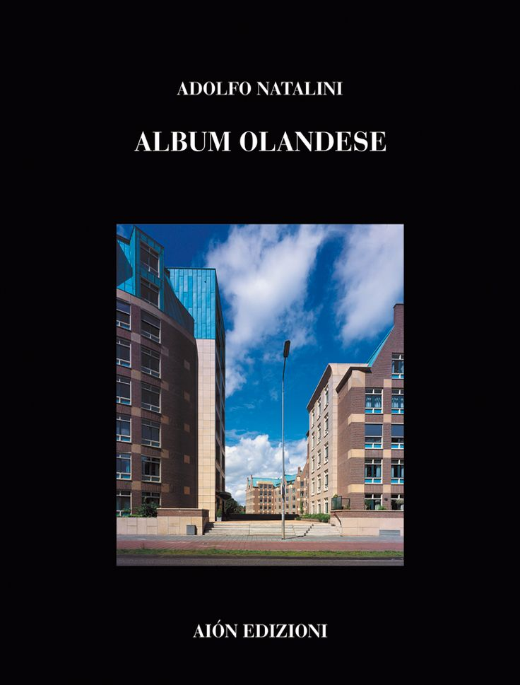 ADOLFO NATALINI ALBUM OLANDESE, PROGETTI E OPERE REALIZZATE Introduction by Hans Ibelings size 24,5x32,5 pages: 112 ISBN 88-88149-11-2 Italian and English text