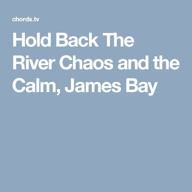 Hold Back The River Chaos and the Calm, James Bay