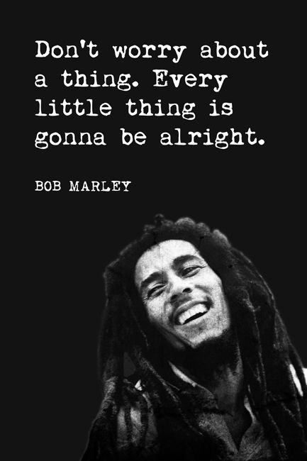 Don't Worry About A Thing (Bob Marley Quote), motivational poster - Keep Calm Collection