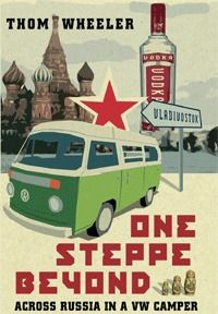 """One Steppe Beyond (Thom Wheeler)     """"From the timber yards of Estonia to the onion-domed cathedrals of Western Russia and on to oddball beach resorts and Siberian yurts, Wheeler and his buddy Jo travel to places with tragic Soviet pasts and fascinating presents—and they see it all through the windshield of their VW camper."""" Library Journal"""