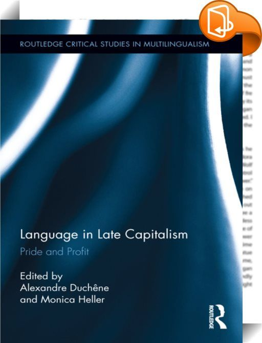 """Language in Late Capitalism    :  This book examines the ways in which our ideas about language and identity which used to be framed in national and political terms as a matter of rights and citizenship are increasingly recast in economic terms as a matter of added value. It argues that this discursive shift is connected to specific characteristics of the globalized new economy in what can be thought of as """"late capitalism"""". Through ten ethnographic case studies, it demonstrates the co..."""