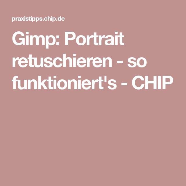 Gimp: Portrait retuschieren - so funktioniert's - CHIP
