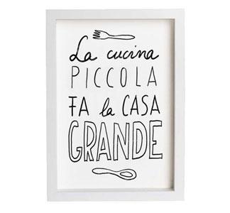 o in Italian: La cucina piccola fal la casa grande. o in English: A small kitchen makes the house big. (Equivalent) The best things in life are free.
