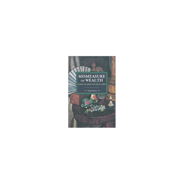 Mismeasure of Wealth : Essays on Marx and Social Form (Paperback) (Patrick Murray)
