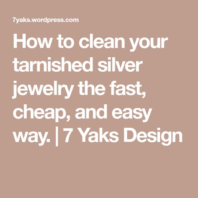 How to clean your tarnished silver jewelry the fast, cheap, and easy way. | 7 Yaks Design