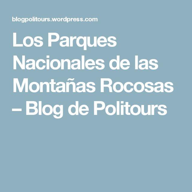 Los Parques Nacionales de las Montañas Rocosas – Blog de Politours
