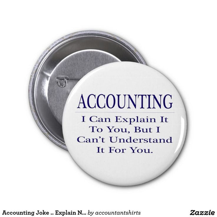 Accounting Joke .. Explain Not Understand Pinback Buttons                                                                                                                                                                                 More