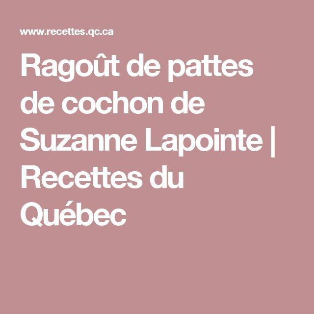 Ragoût de pattes de cochon de Suzanne Lapointe   Recettes du Québec