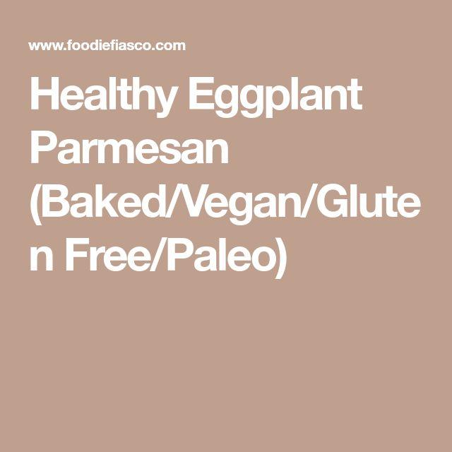 Healthy Eggplant Parmesan (Baked/Vegan/Gluten Free/Paleo)