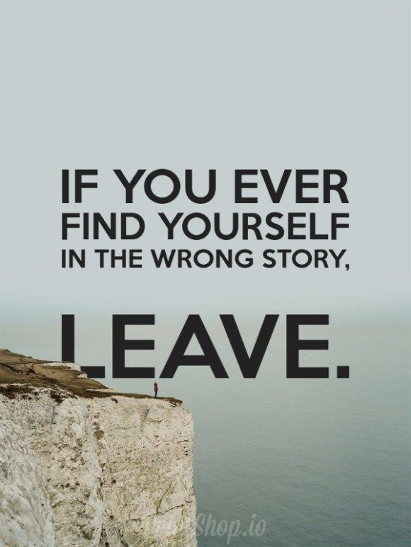 If you ever find yourself in the wrong story, LEAVE. #quote