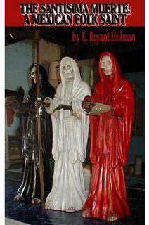 La Santisima Muerte: A Mexican Folk  By Edward Holman