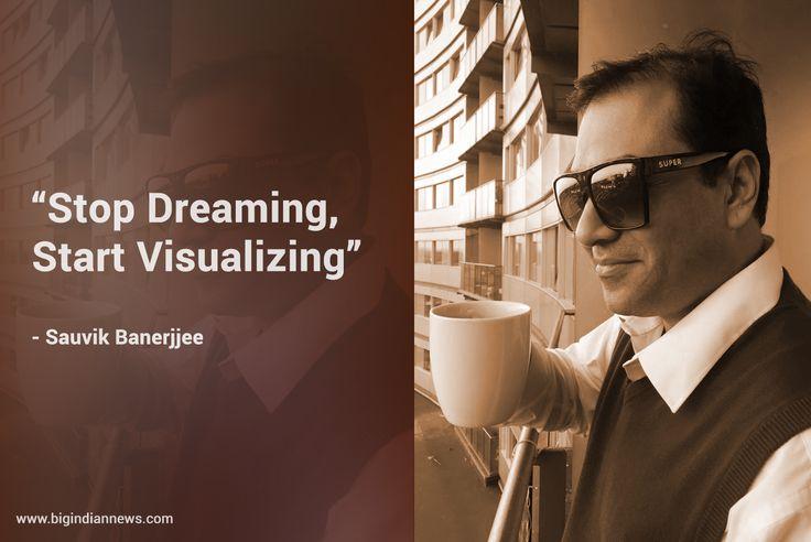 Stop Dreaming, Start Visualizing - Sauvik Banerjjee