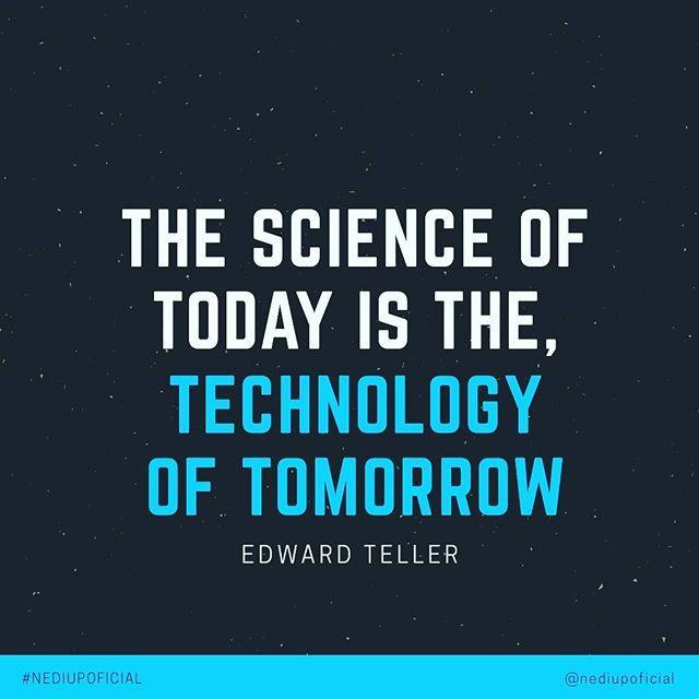 """""""A ciência de hoje é a tecnologia de amanhã"""" by Edward Teller É sem dúvida uma grande verdade cabe a todos nós fazermos o melhor que pudemos e usar a ciência e tecnologia da melhor forma possível!  #NEDIUPOFICIAL #nediuprocks #tech #science #quotes #instagood #instalike"""